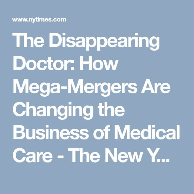 The Disappearing Doctor How Mega Mergers Are Changing The