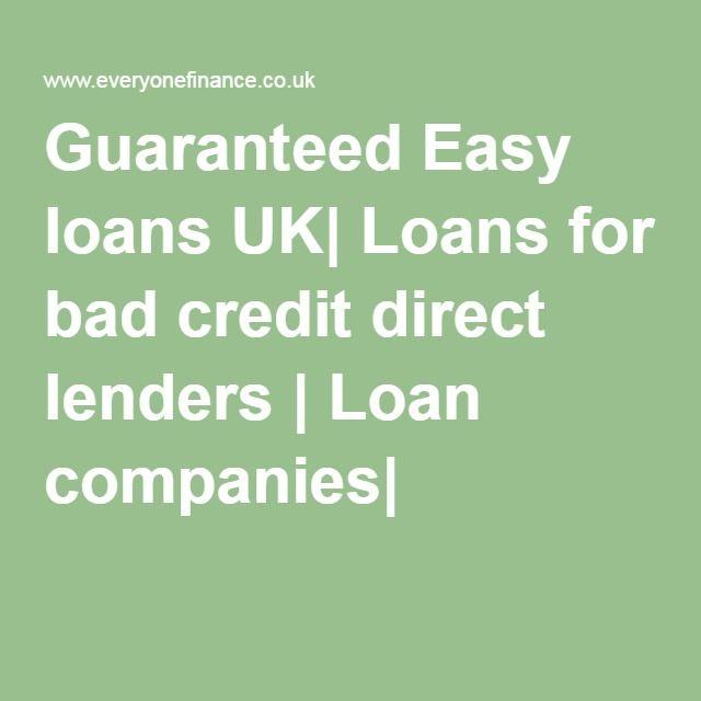 Guaranteed Easy Loans Uk Loans For Bad Credit Direct Lenders Loan Companies Loans For Bad Credit Easy Loans Bad Credit Score