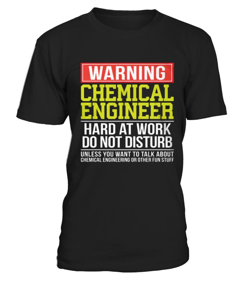 Best Warning Chemical Engineer Hard at Work front Shirt