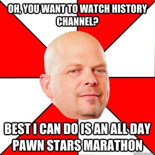 36caa4509526cdf7ec53a70eab8e1e7b haha! what happened to history channel?! pawn star meme,History Channel Funny Memes