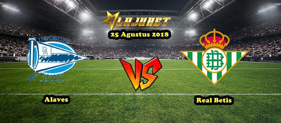 Prediksi Alaves vs Real Betis 25 Agustus 2018 - Lajubet