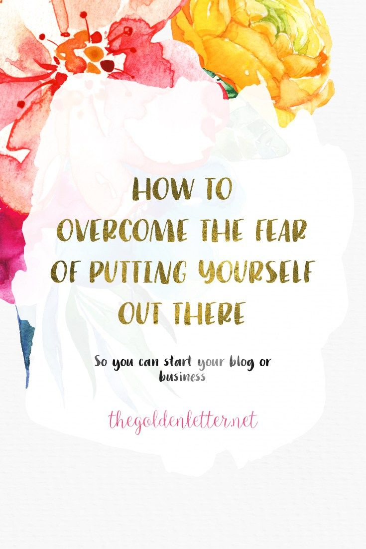 Your fear of putting yourself out there is preventing you from ...