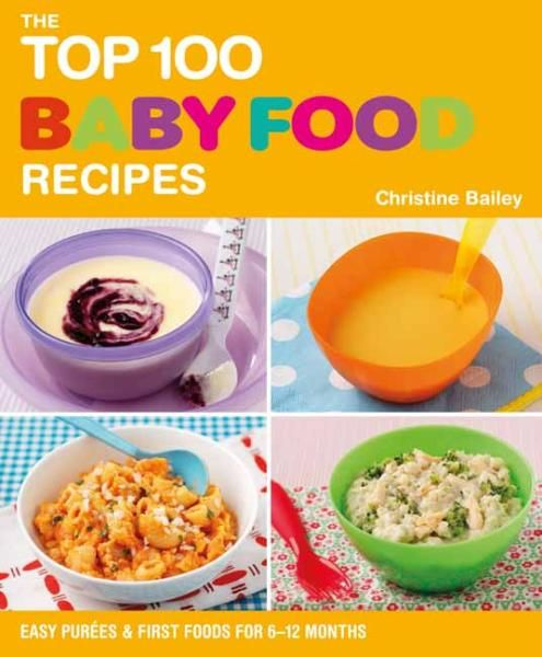 the top 100 baby food recipes easy purees and first food for months christine bailey
