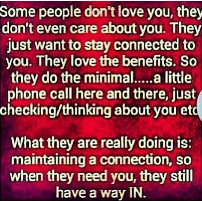 Some People Don T Love You They Don T Even Care About You They Just Want To Stay Connected To You For The Benefits So T User Quotes Care About You Dont Love