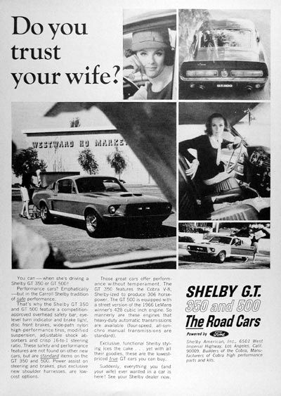 1967 Shelby 350 & 500 G.T. original vintage advertisement. Do you trust your wife? You can - when she's driving a Shelby GT 350 or GT 500! Performance cars? Emphatically - but in the Carroll Shelby tradition of safe performance. The GT 350 features the Cobra V-8 Shelby-ized to produce 306 hp. The GT 500 is a street version of the 1966 LeMans winner's 428 cubic inch engine. Powered by Ford.