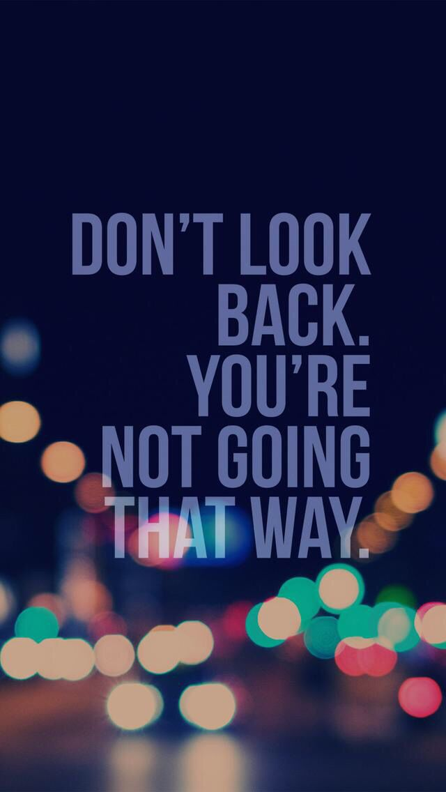 Don T Look Back Your Not Going That Way Dont Look Back Quotes Inspirational Quotes Inspirational Words