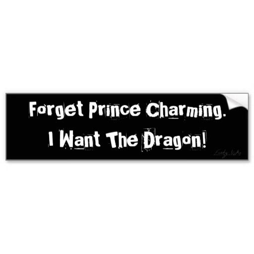 Forget Prince Charming Bumper Sticker Zazzle Com Dragon Quotes