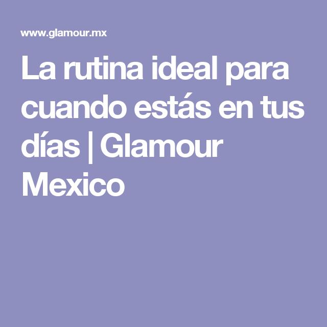 La rutina ideal para cuando estás en tus días | Glamour Mexico