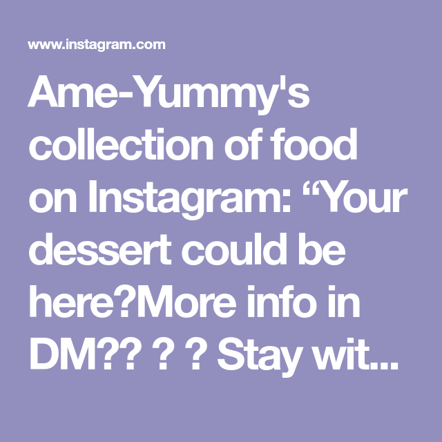Ame Yummy S Collection Of Food On Instagram Your Dessert Could Be Here More Info In Dm Stay With Ameyummycollection Fun Desserts Desserts Yummy