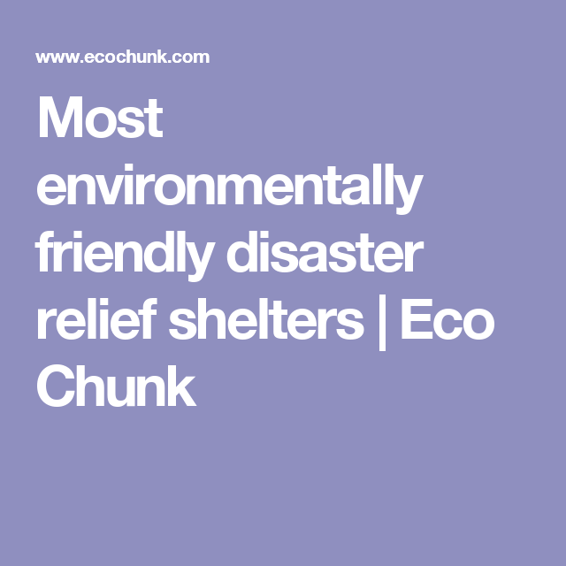 Most Environmentally Friendly Disaster Relief Shelters