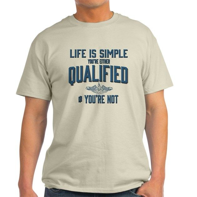Life Is Simple Youre Either Qualified Or Youre No Light T Shirt Life Is Simple You Re Either Qualified Or You Re By Whitedogblackdog Cafepress T Shirt Horse T Shirts Cool T Shirts