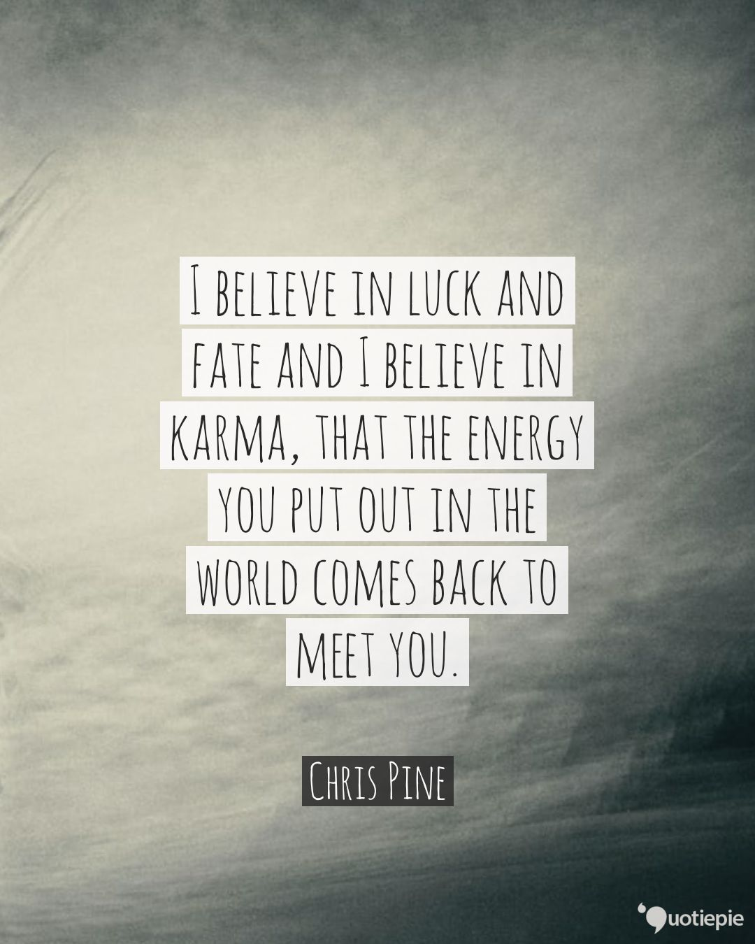 I Believe In Luck And Fate And I Believe In Karma That The Energy You Put Out In The World Comes Back To Meet You Karma Quotes Done Quotes Believe Quotes