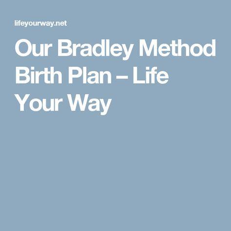 Our Bradley Method Birth Plan Baby Stuff Pinterest Bradley