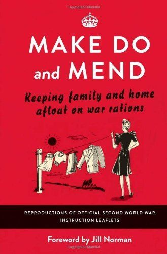 Make Do and Mend: Keeping Family and Home Afloat on War Rations by Various Authors et al., http://www.amazon.co.uk/dp/178243027X/ref=cm_sw_r_pi_dp_zA.Ztb06R5XGE