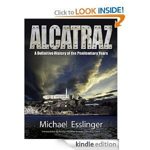 Alcatraz A Definitive History Of The Penitentiary Years By