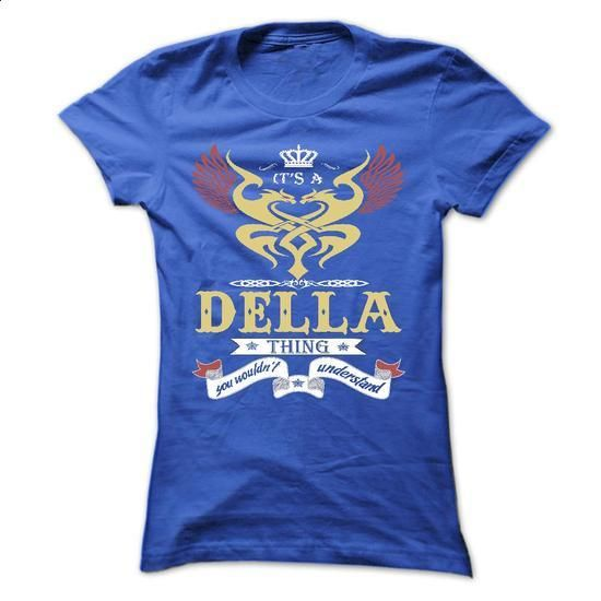 its a DELLA Thing You Wouldnt Understand ! - T Shirt, H - #workout shirt #awesome tee. MORE INFO => https://www.sunfrog.com/Names/its-a-DELLA-Thing-You-Wouldnt-Understand--T-Shirt-Hoodie-Hoodies-YearName-Birthday-44943569-Ladies.html?68278