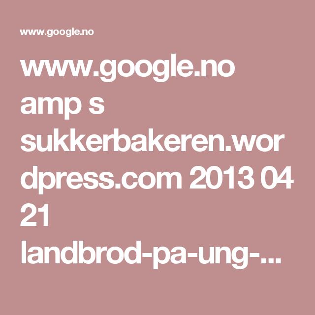 www.google.no amp s sukkerbakeren.wordpress.com 2013 04 21 landbrod-pa-ung-surdeig amp
