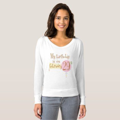 My Birthday Is On February 29th T-shirt | February
