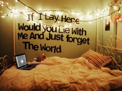"""""""If I lay here, would you lie with me and just forget the world?"""" - Snow Patrol. Yes, please. #quotes"""