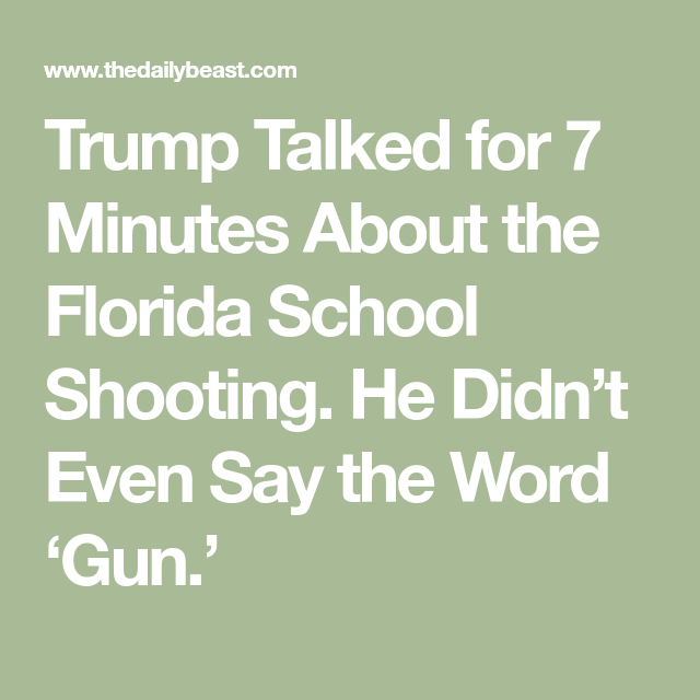 Trump Talked For 7 Minutes About The Florida School