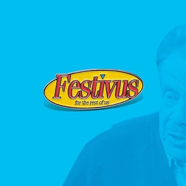 I got a lot of problems with you people! New 'Festivus' pin is available now at #pinfirmary