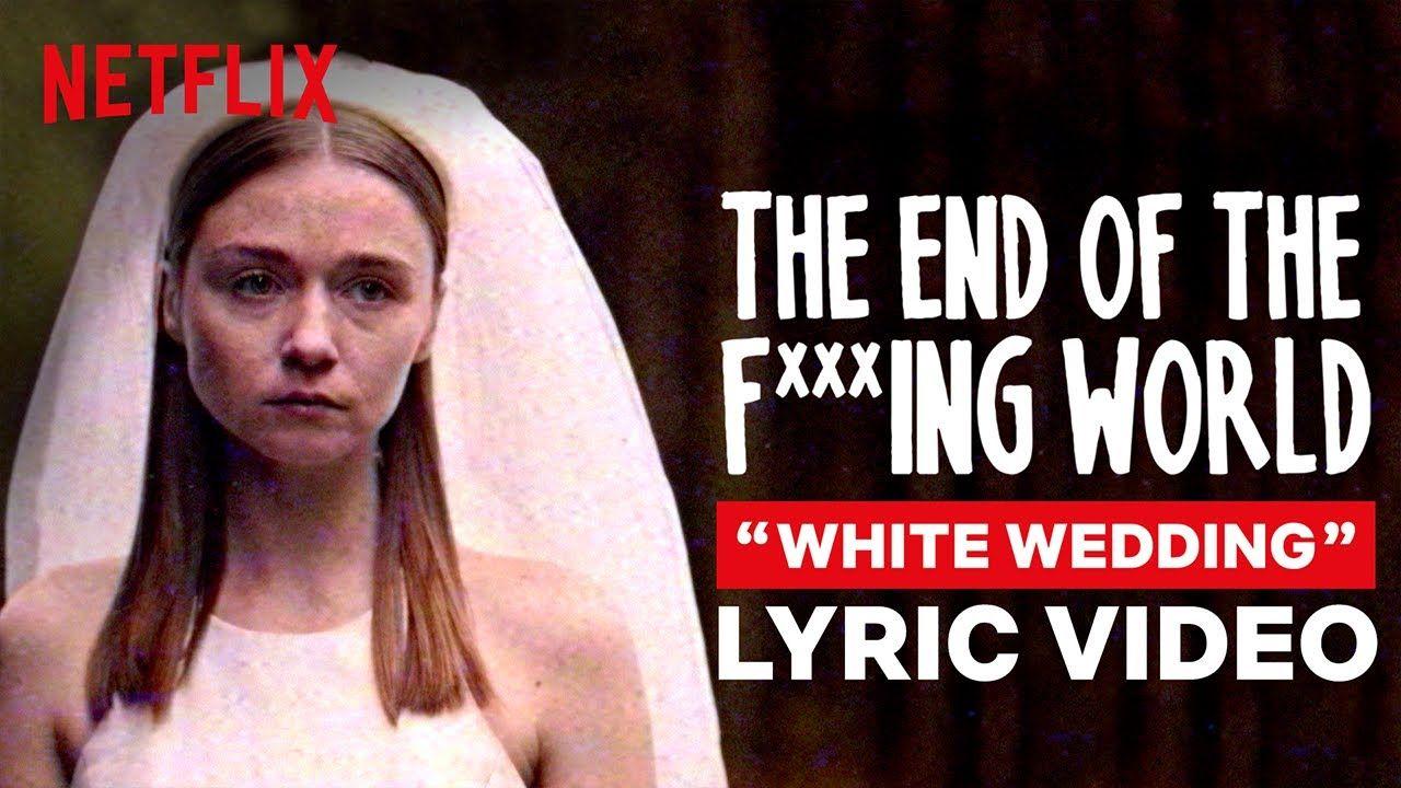 The End Of The F Ing World White Wedding Official Lyric Video Netflix Lyrics Wedding Lyrics White Wedding