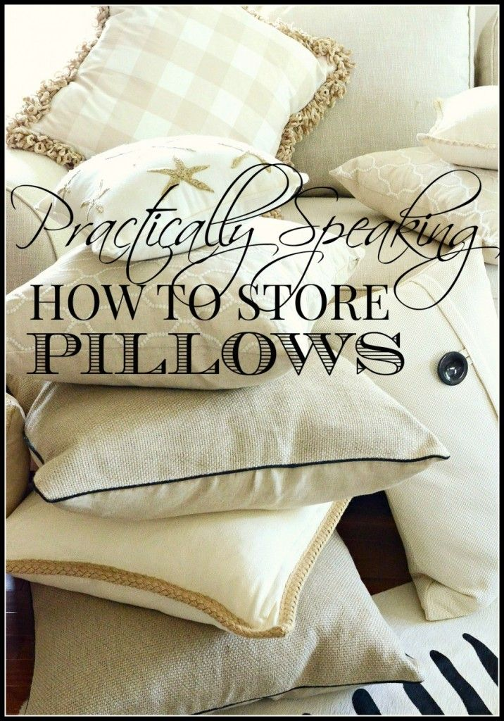 HOW TO STORE PILLOWS & PRACTICALLY SPEAKING... HOW TO STORE PILLOWS | Pillows and How to ... pillowsntoast.com