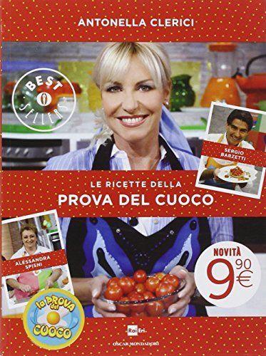 Le ricette della Prova del cuoco by Alessandra Spisni, Sergio Barze Antonella Clerici, http://www.amazon.ca/dp/8804637447/ref=cm_sw_r_pi_dp_x_eBatzbVVME1DY