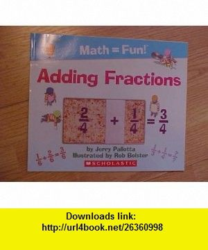 Adding Fractions (9780439923491) Jerry Pallotta, Rob Bolster , ISBN-10: 0439923492  , ISBN-13: 978-0439923491 ,  , tutorials , pdf , ebook , torrent , downloads , rapidshare , filesonic , hotfile , megaupload , fileserve