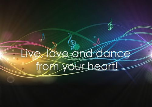 live, love and dance from your heart <3