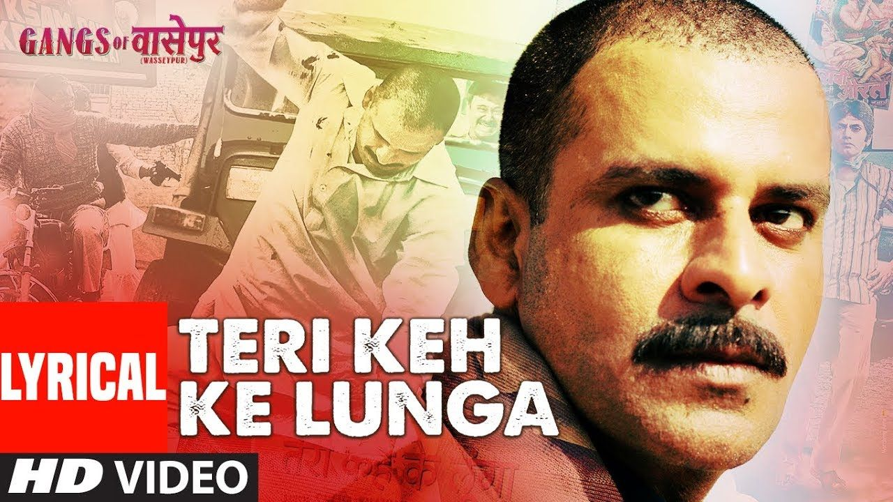 Lyrical Teri Keh Ke Lunga Song Gangs Of Wasseypur Manoj Bajpai Piyush Mishra Watch The Lyrical Video Of The Song Keh Ke L Mp3 Song Download Mp3 Song Songs