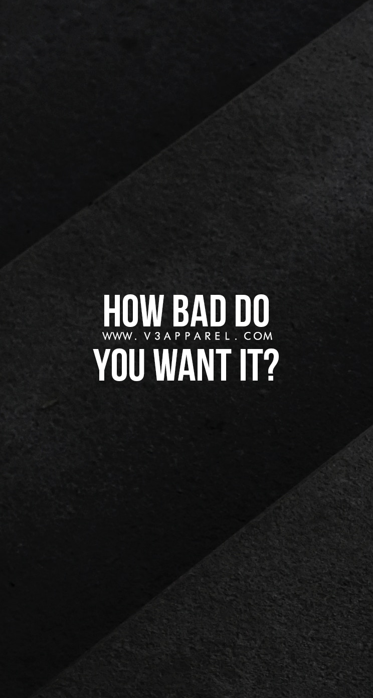 How Bad Do You Want It V3apparel Quotes Motivational Inspire Motivate Inspirational Background Iphone Motivation Inspirational Quotes Phone Wallpaper