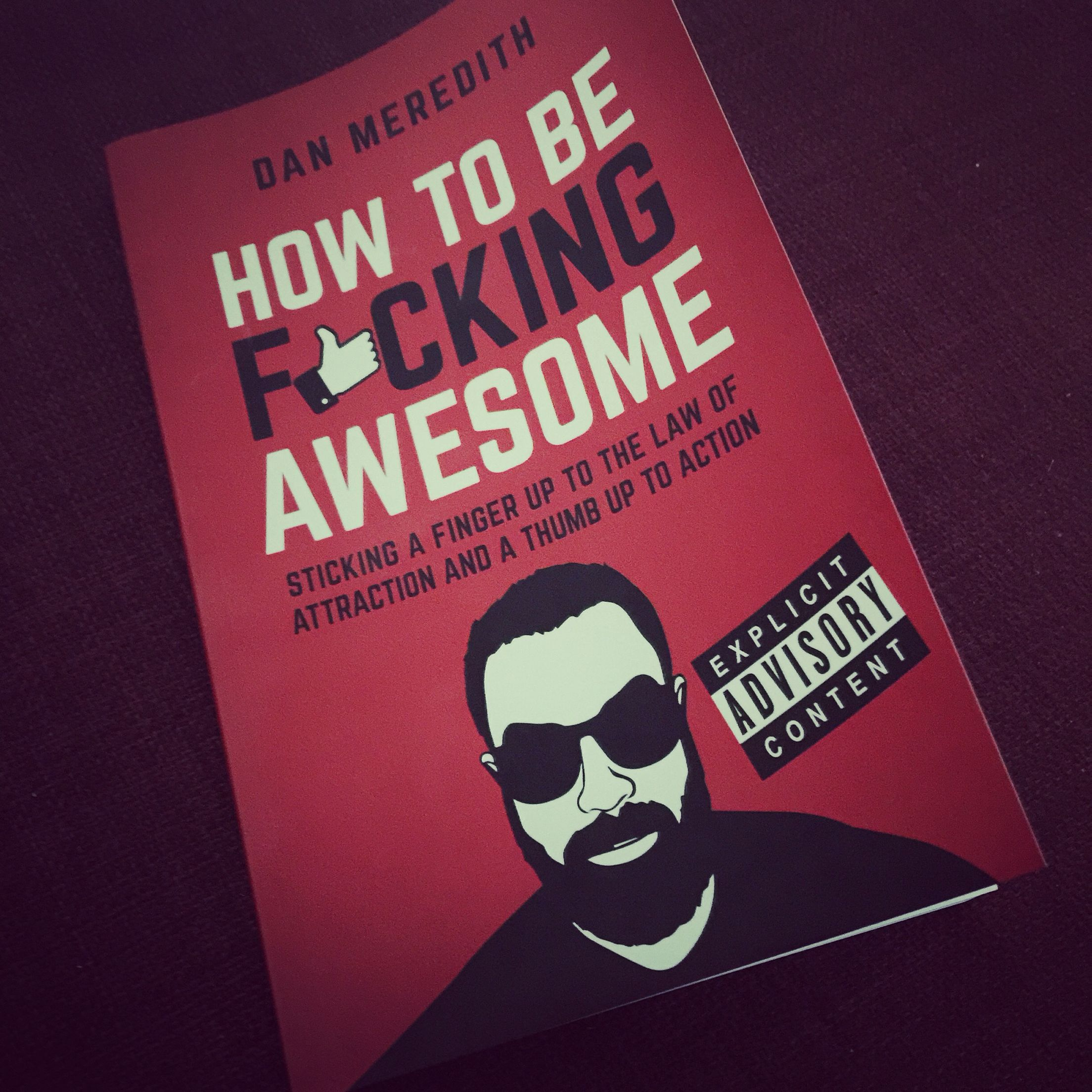 How to be fucking awesome dan meredith a seriously motivational how to be fucking awesome dan meredith a seriously motivational book that has impacted motivational booksmy life fandeluxe Image collections