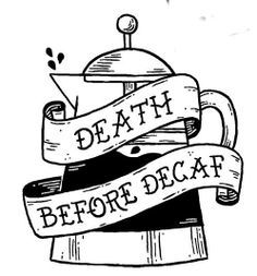 death before decaf - Google Search