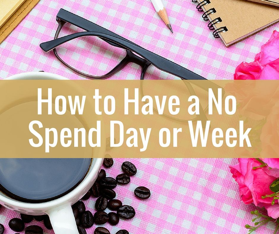 No Need To Spend A Fortune On These: Tips For A No Spend Day Or Week Or Month