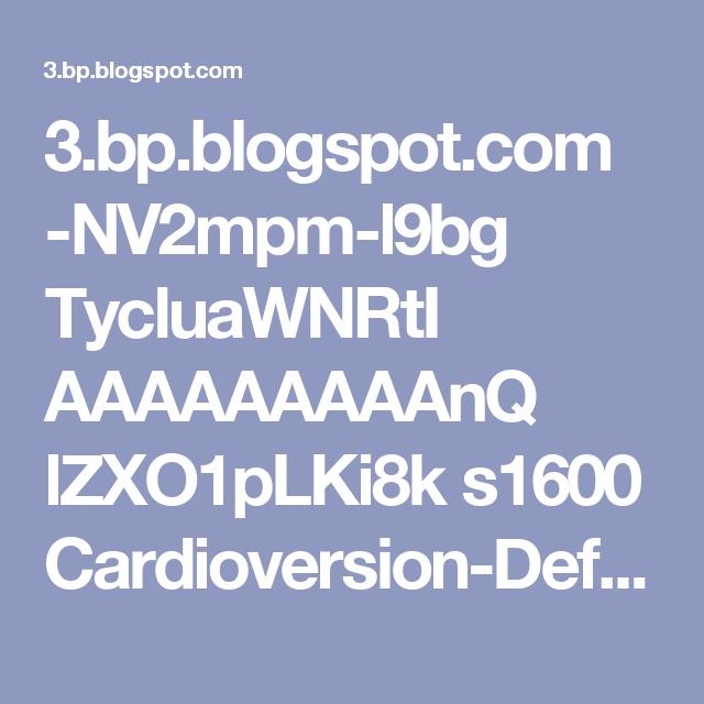3.bp.blogspot.com -NV2mpm-l9bg TycluaWNRtI AAAAAAAAAnQ lZXO1pLKi8k s1600 Cardioversion-Defibrillation.jpg