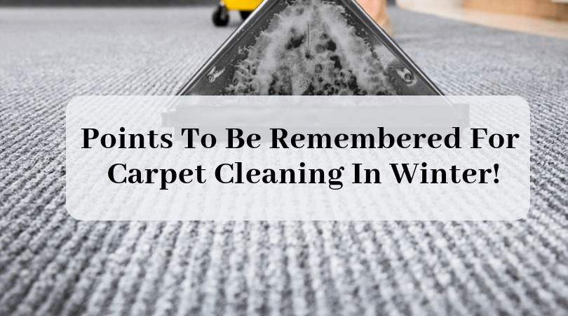 Points To Be Remembered For Carpet Cleaning In Winter! Winter enters with lots of snow