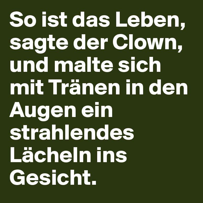 so ist das leben sagte der clown sprüche Post by Alexa on | Sprüche | Quotes und Sayings so ist das leben sagte der clown sprüche