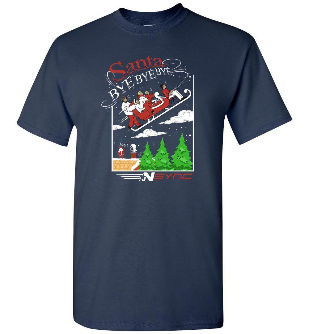 Nsync Holiday Christmas Shirt Santa Bye Bye Bye Lyric Song T Shirt Christmas Shirts Shirts