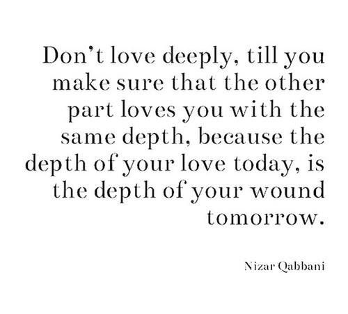 Don T Love Deeply Till You Make Sure That The Other Part Loves You With The Same Depth Because The Depth Of Y Love Deeply Inspirational Words Thoughts Quotes