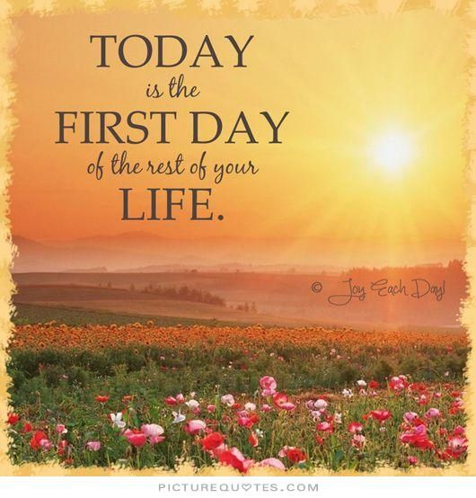 Day To Day Life Quotes: Today Is The First Day Of The Rest Of Your Life. Picture