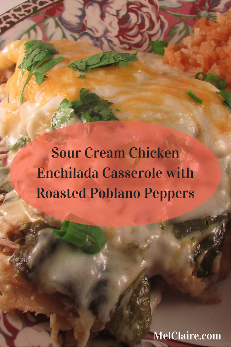 Sour Cream Chicken Enchilada Casserole With Roasted Poblano Peppers Melclaire Recipe Sour Cream Chicken Stuffed Peppers Mexican Food Recipes