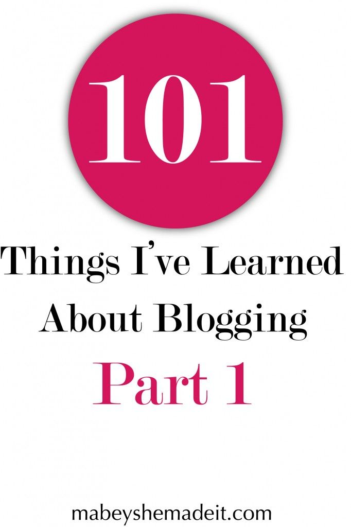 101 Things I've Learned About Blogging: Part 1 - Mabey She Made It #blogging #tipsandtricks