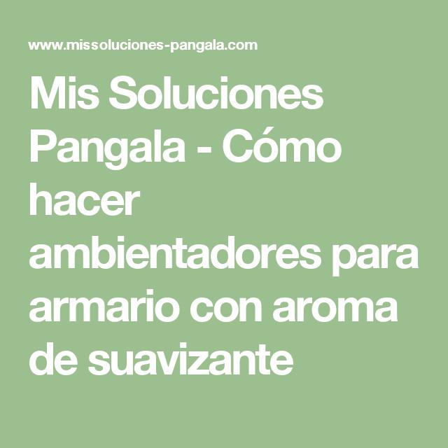 Mis soluciones pangala c mo hacer ambientadores para armario con aroma de suavizante trucos - Ambientadores para armarios ...