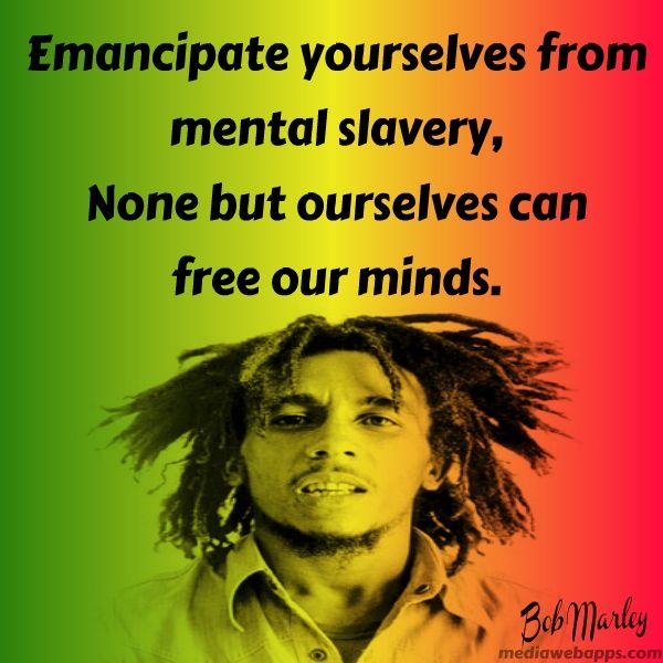 Free Yourself From Mental Slavery Bob Marley Quotes Bob Marley