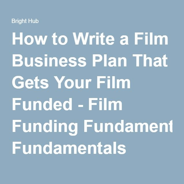 How to Write a Film Business Plan That Gets Your Film Funded - film business plan