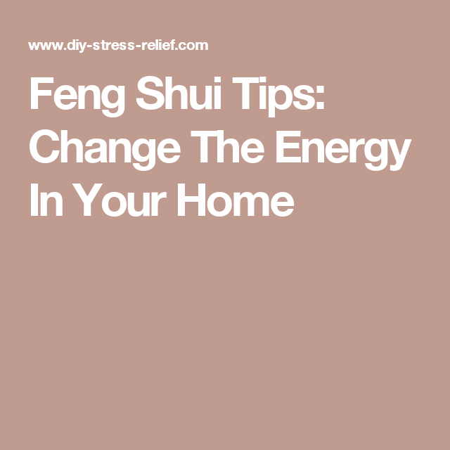 Feng Shui Tips: Change The Energy In Your Home