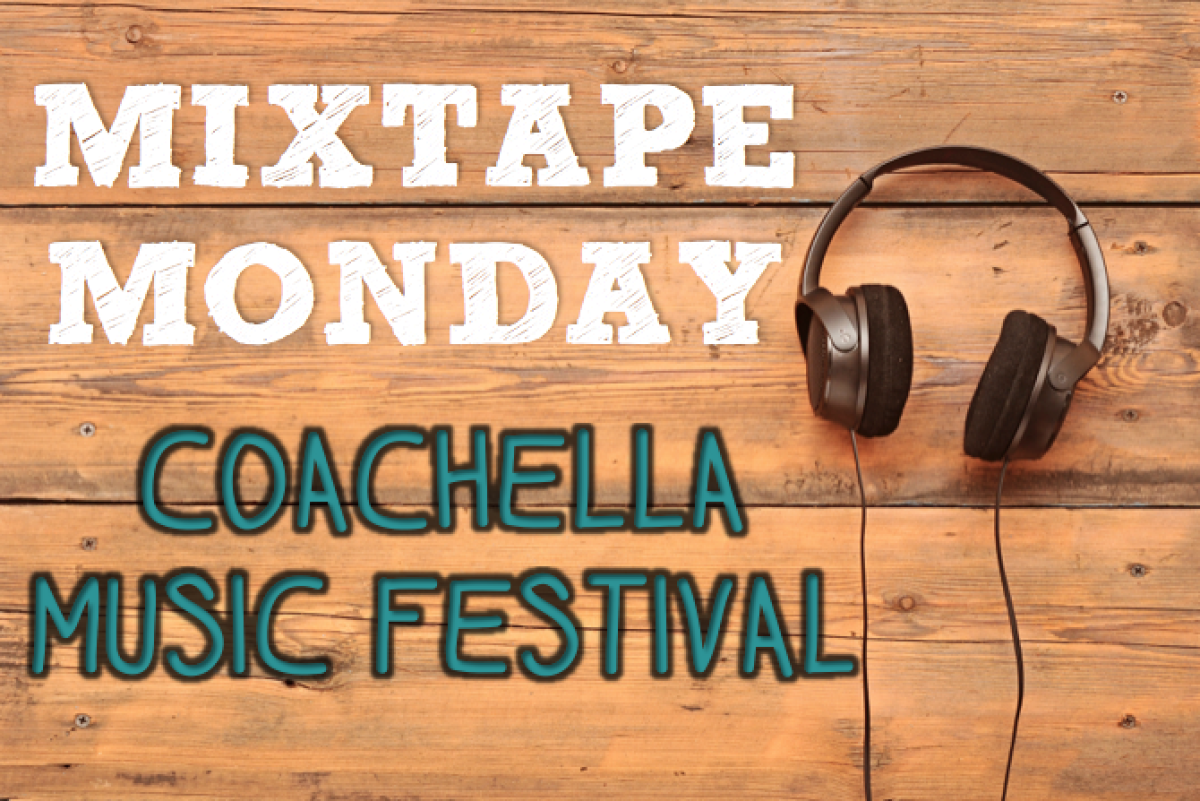 It's finally time for Coachella! Grab your tents and sunscreen, and prep for the weekend with this Mixtape Monday.