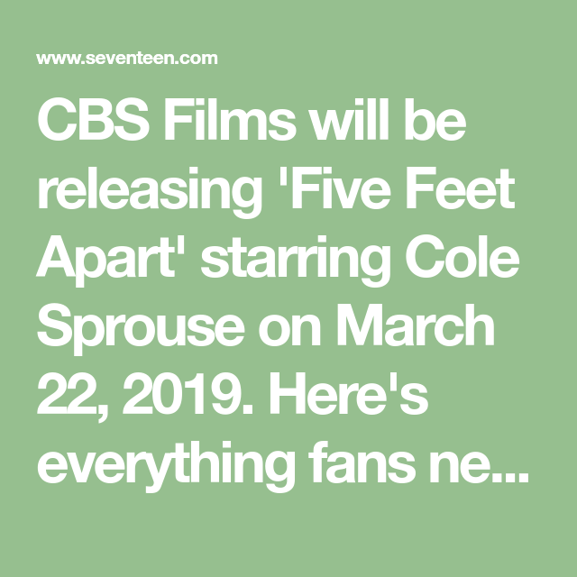 Cbs Films Will Be Releasing Five Feet Apart Starring Cole Sprouse On March 22 2019 Heres Everything Fans Need To Know About The Movie Before Its Big