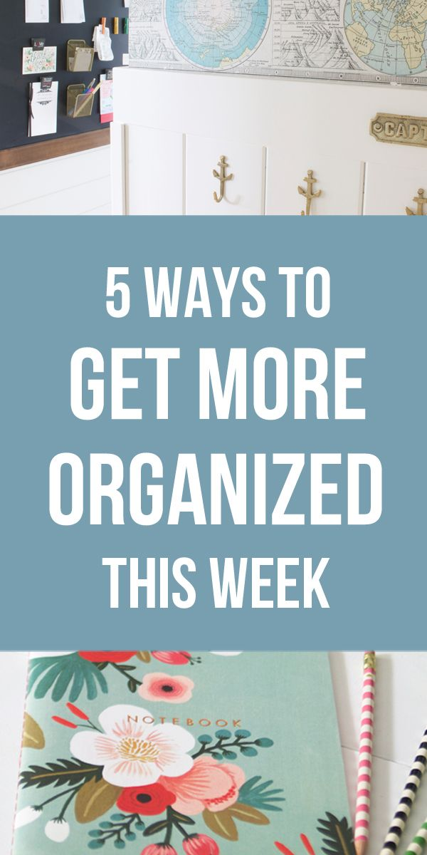 5 Ways to Get More Organized This Week - The Inspired Room